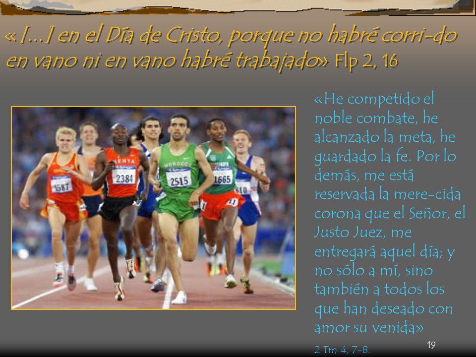 «[...] en el Día de Cristo, porque no habré corri-do en vano ni en vano habré trabajado» Flp 2, 16